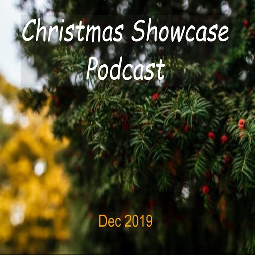 Christmas Showcase Podcast DEC 2019